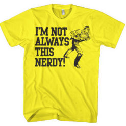 T-Shirt I'm Not Always This Nerdy de couleur Jaune